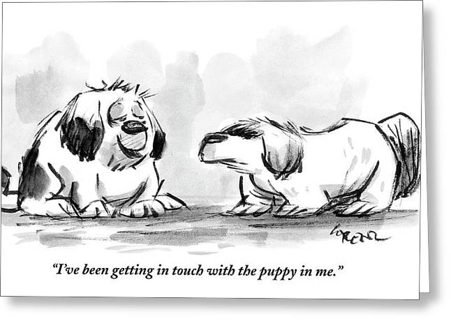 I've Been Getting In Touch With The Puppy In Me Greeting Card by Lee Lorenz