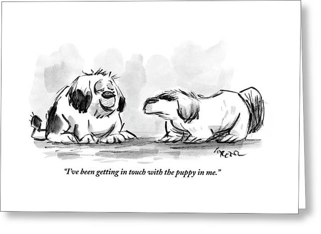 I've Been Getting In Touch With The Puppy In Me Greeting Card