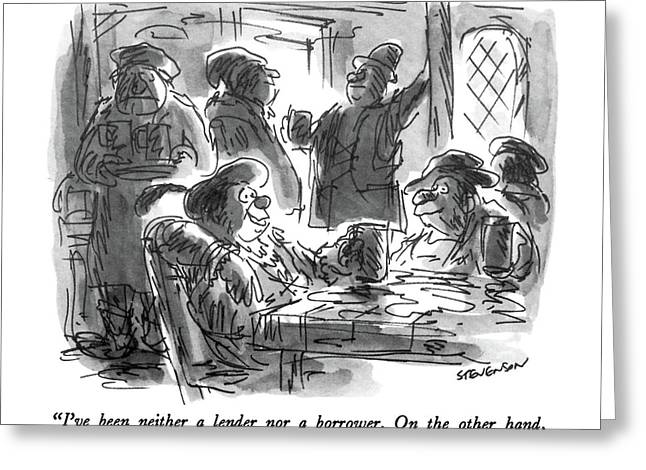 I've Been Neither A Lender Nor A Borrower Greeting Card by James Stevenson
