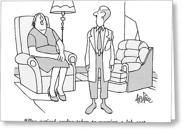I've Noticed You've Taken To Wearing A Lab Coat Greeting Card by George Price