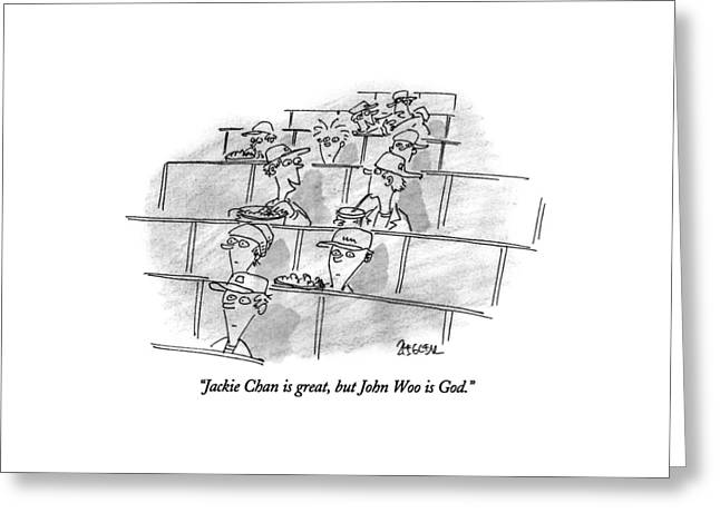 Jackie Chan Is Great Greeting Card by Jack Ziegler