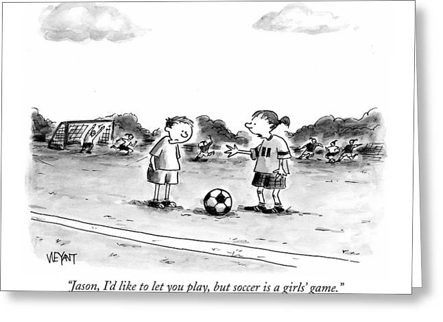 Jason, I'd Like To Let You Play, But Soccer Greeting Card by Christopher Weyant