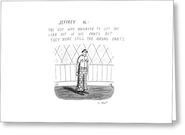Jeffrey N. :the Guy Who Managed To Get The Lead Greeting Card by Roz Chast