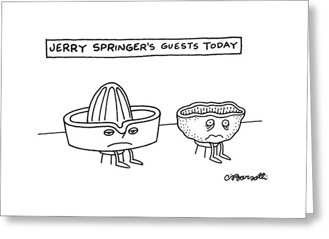 Jerry Springer's Guests Today Greeting Card