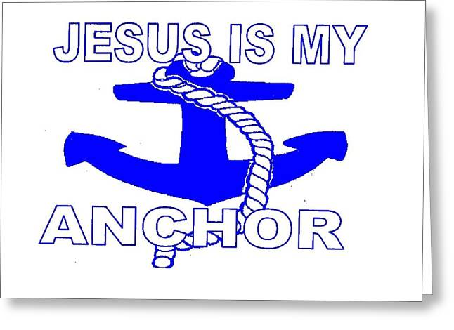 Jesus Is My Anchor Greeting Card by Tony Curtis