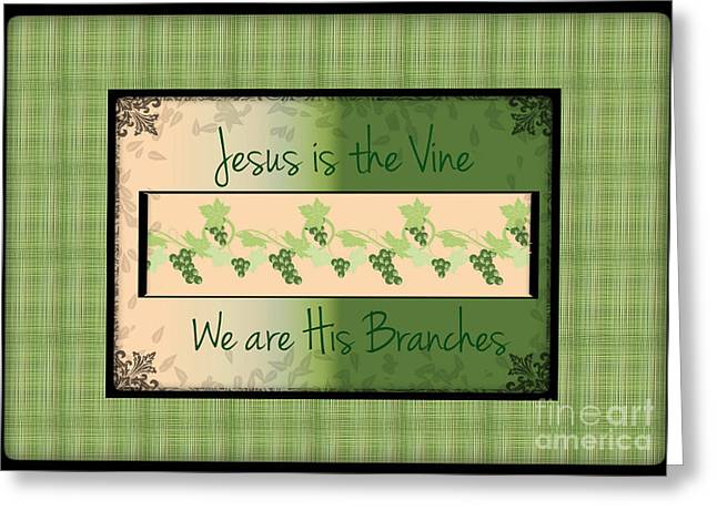 Jesus Is The Vine Greeting Card by Sherry Flaker