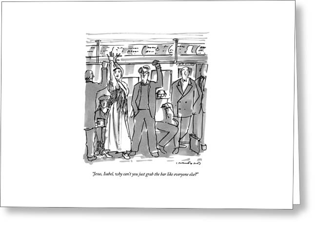 Jesus, Isabel, Why Can't You Just Grab The Bar Greeting Card by Michael Crawford
