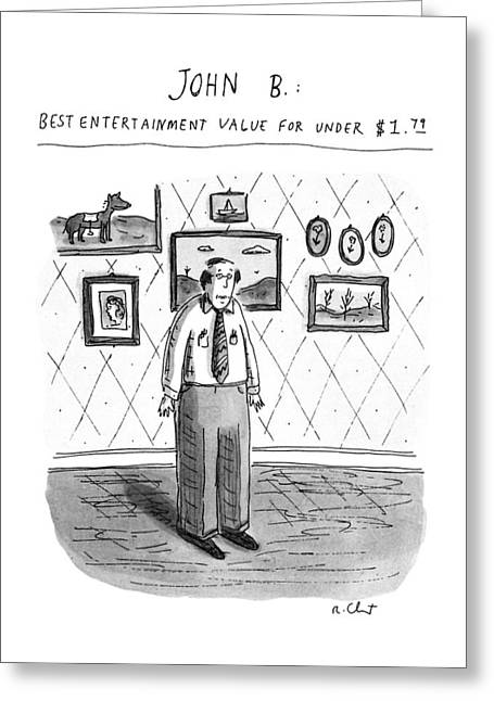John B.; Best Entertainment Value For Under $1.79 Greeting Card by Roz Chast