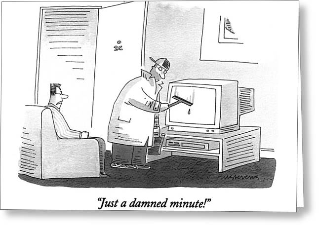 Just A Damned Minute! Greeting Card