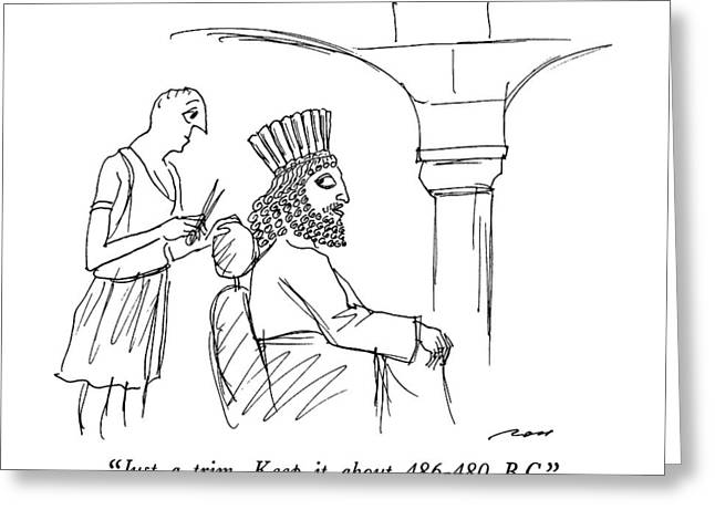 Just A Trim.  Keep It About 486-480 B.c Greeting Card by Al Ross