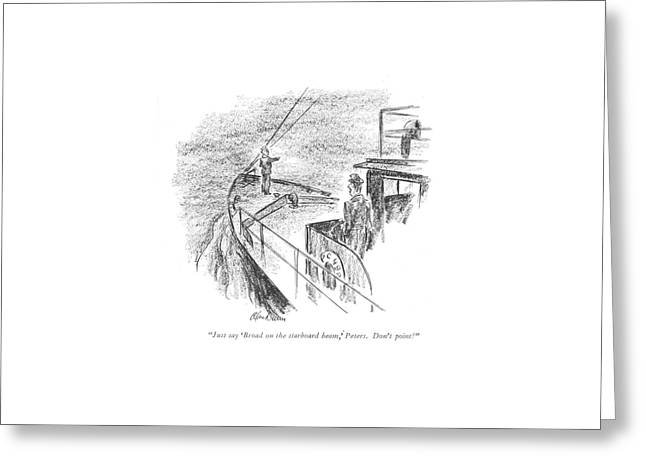 Just Say 'broad On The Starboard Beam Greeting Card by Alan Dunn