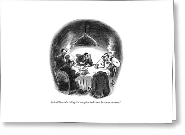 Just Tell Him We're Taking Him Someplace Dark Greeting Card by Frank Cotham