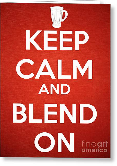 Keep Calm And Blend On Greeting Card by Edward Fielding