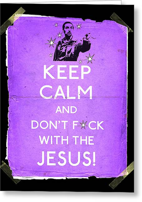 Keep Calm And Don't Fcuk With The Jesus Greeting Card by Filippo B
