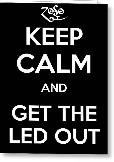 Keep Calm And Get The Led Out Greeting Card