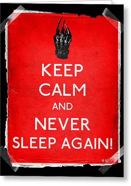 Keep Calm And Never Sleep Again Greeting Card