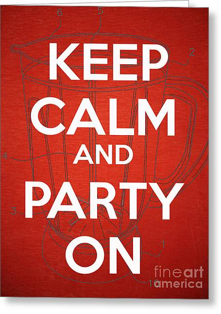 Keep Calm And Party On Greeting Card by Edward Fielding