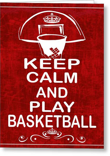 Keep Calm And Play Basketball Greeting Card by Daryl Macintyre