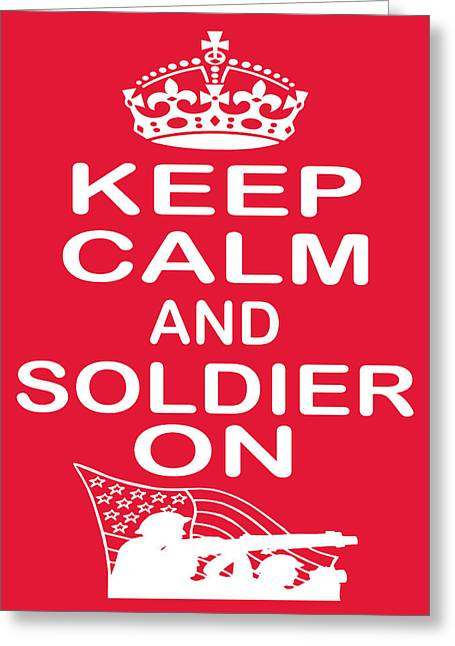 Keep Calm And Soldier On Greeting Card