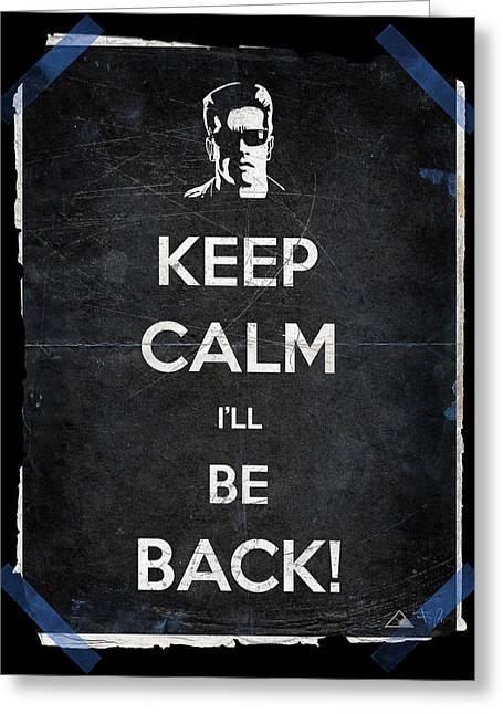 Keep Calm I'll Be Back 14b Greeting Card by Filippo B