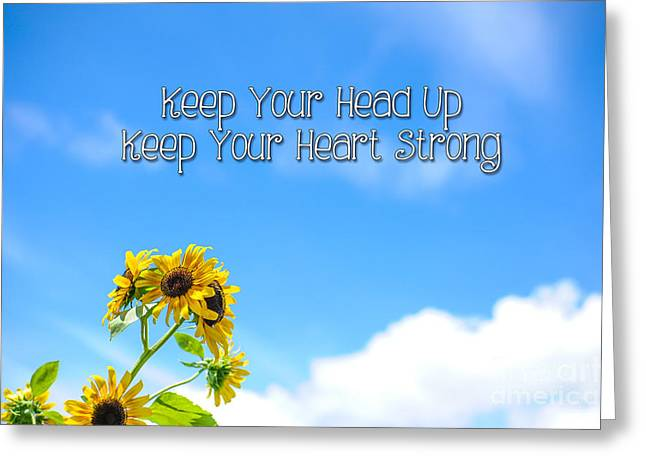 Keep Your Head Up Keep Your Heart Strong Greeting Card