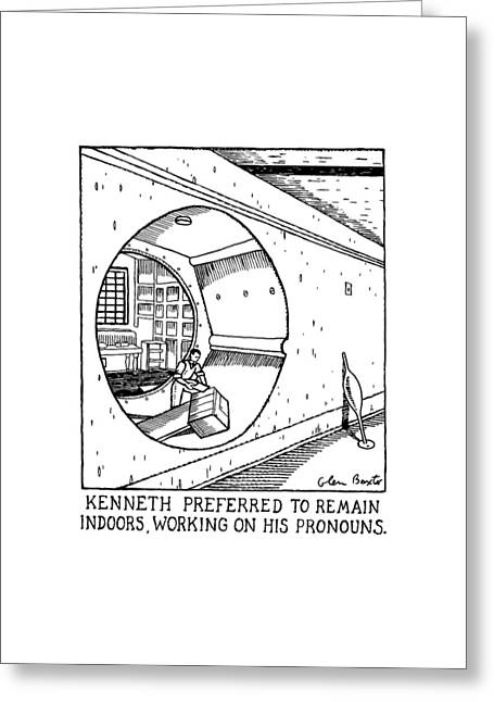 Kenneth Preferred To Remain Indoors Greeting Card by Glen Baxter