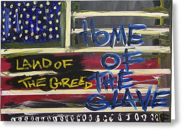 Land Of The Greed Home Of The Slave Greeting Card