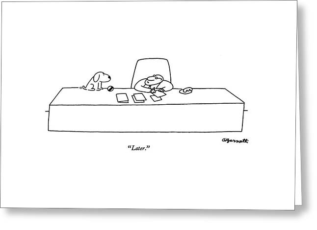 Later Greeting Card by Charles Barsotti