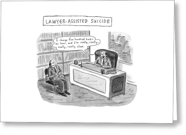 Lawyer-assisted Suicide I Charge Five Hundred Greeting Card