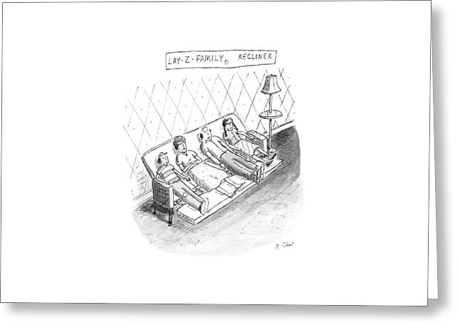 Lay-z-family Recliner Greeting Card by Roz Chast
