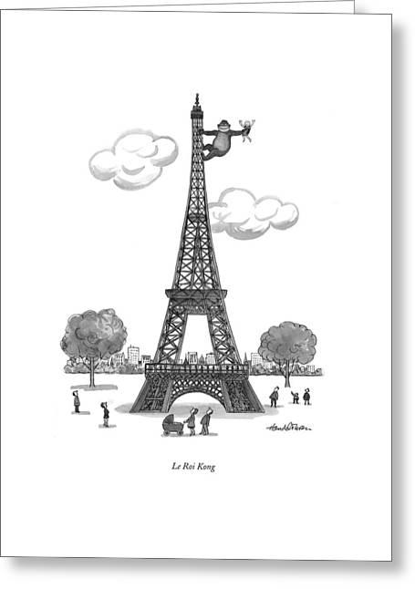 Le Roi Kong Greeting Card by J.B. Handelsman