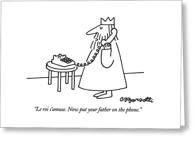Le Roi S'amuse.  Now Put Your Father On The Phone Greeting Card