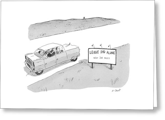 'leave Dad Alone Next 200 Miles' Greeting Card by Roz Chast