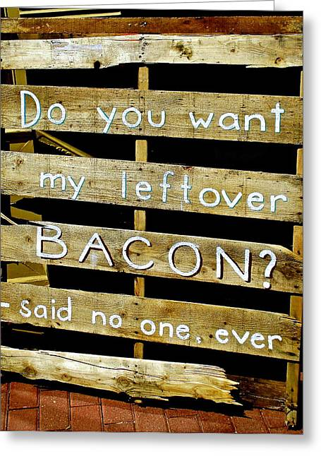 Leftover Bacon Greeting Card by Jeff Gater