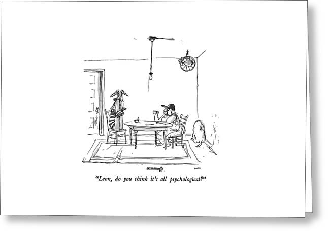 Leon, Do You Think It's All Psychological? Greeting Card by George Booth