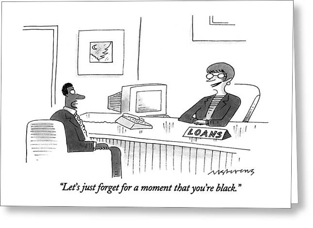 Let's Just Forget For A Moment That You're Black Greeting Card by Mick Stevens