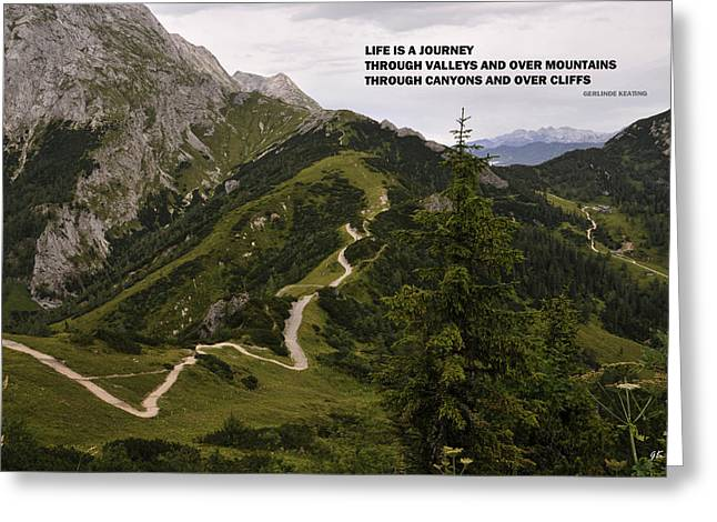 Life Is A Journey Through Valleys And Over Mountains Through Canyons And Over Cliffs Greeting Card by Gerlinde Keating - Galleria GK Keating Associates Inc