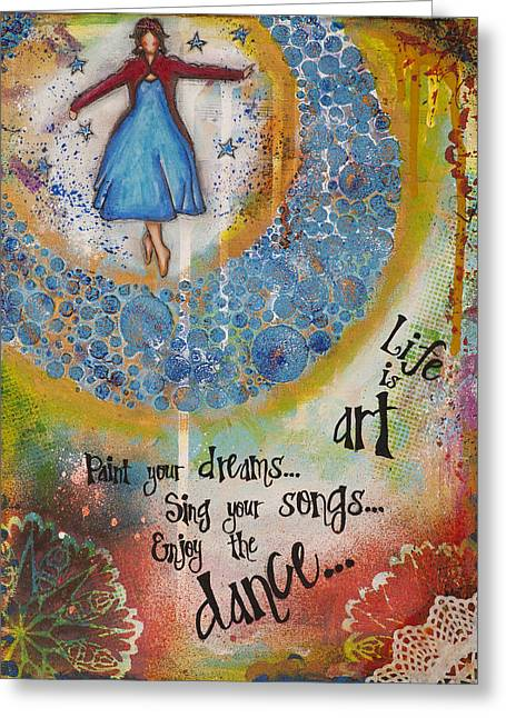 Life Is Art. Paint Your Dreams. Sing Your Songs. Enjoy The Dance. - Colorful Collage Painting Greeting Card by Stanka Vukelic