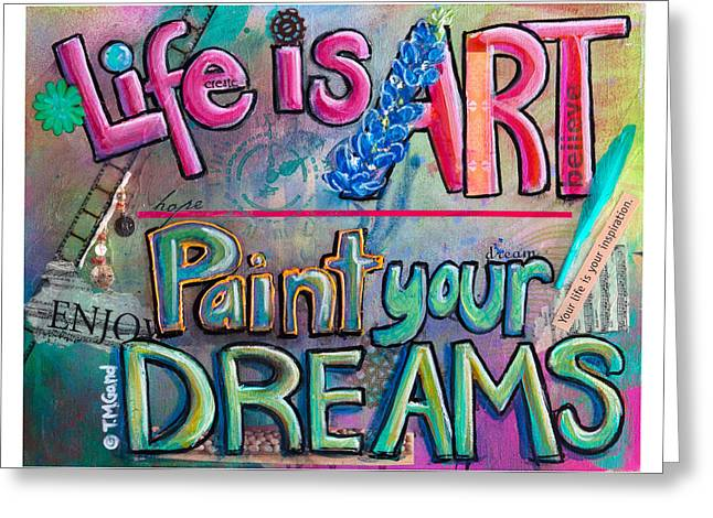 Greeting Card featuring the painting Life Is Art Paint Your Dreams by TM Gand