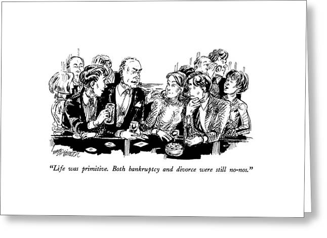 Life Was Primitive.  Both Bankruptcy And Divorce Greeting Card by William Hamilton