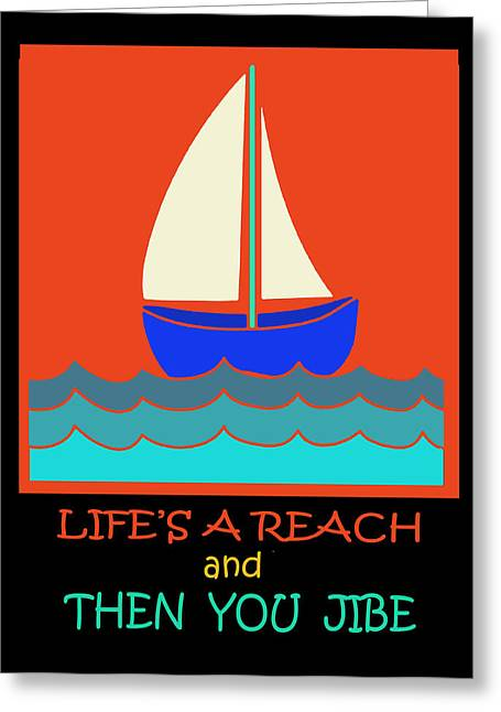 Greeting Card featuring the digital art Life's A Reach And Then You Jibe by Vagabond Folk Art - Virginia Vivier