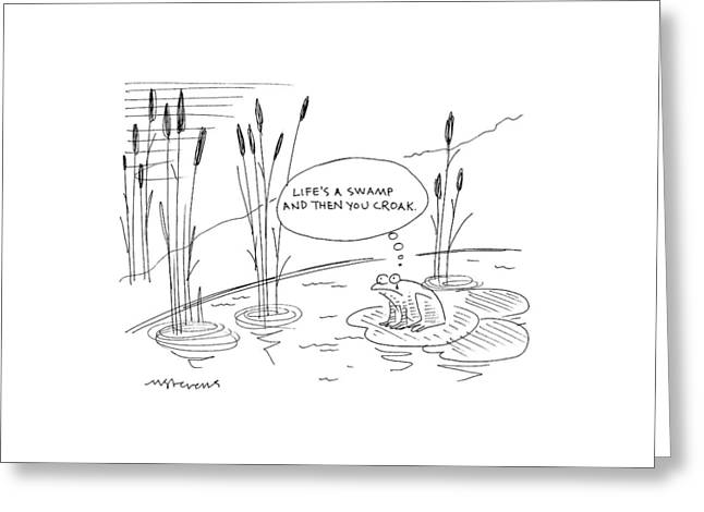 'life's A Swamp And Then You Croak.' Greeting Card by Mick Stevens