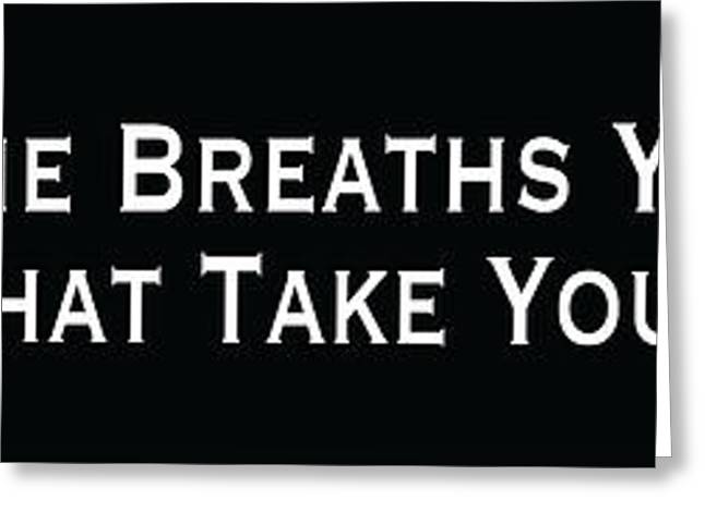 Life's Not The Breaths You Take Greeting Card