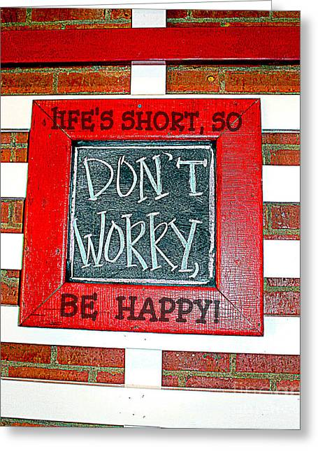 Life's Short So Don't Worry Be Happy Greeting Card by Kathy  White