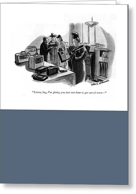 Listen, Lug, I'm Giving You Just One Hour To Get Greeting Card by Helen E. Hokinson
