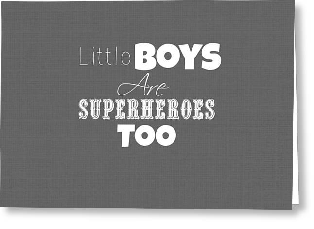 Little Boys Are Superheroes Too Greeting Card by Chastity Hoff