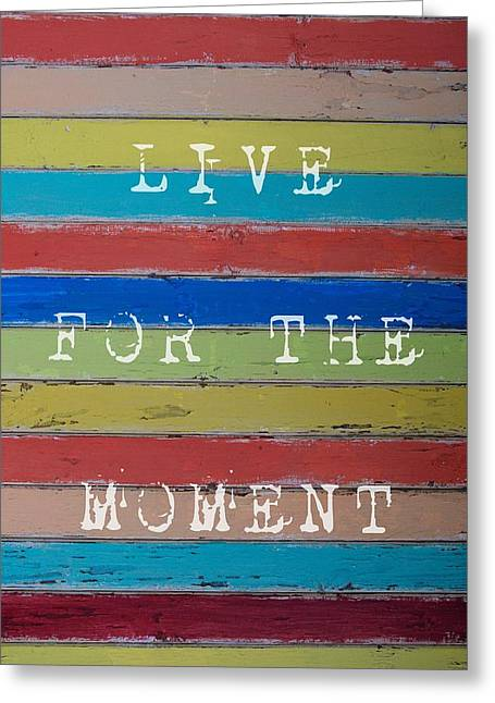Live For The Moment Greeting Card