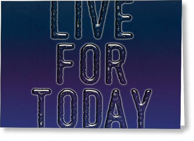 Live For Today Greeting Card by Liesl Marelli