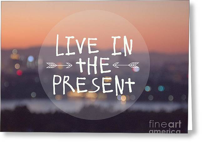 Live In The Present Greeting Card by Jillian Audrey Photography