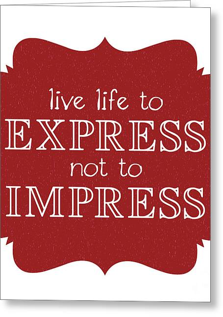 Live Life To Express Not Impress Greeting Card by Liesl Marelli